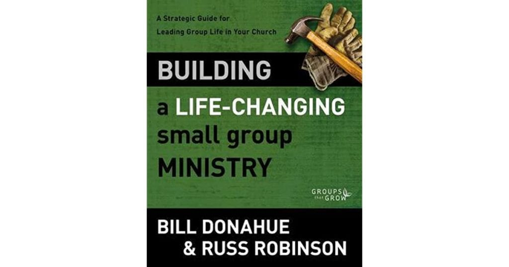 Bill Donahue books, Building a Life-Changing Small Group Ministry: A Strategic Guide for Leading Group Life in Your Church (Groups that Grow)