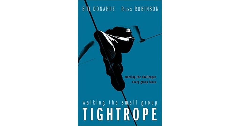 Walking the Small Group Tightrope: Meeting the Challenges Every Group Faces, Bill Donahue books